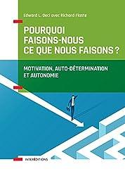 Pourquoi faisons-nous ce que nous faisons ? : Motivation, auto-détermination et autonomie (Accompagnement et Coaching) (French Edition)