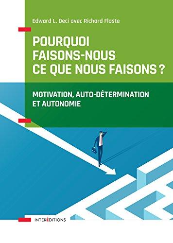 Pourquoi faisons-nous ce que nous faisons - Motivation, auto-détermination et autonomie