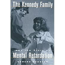 The Kennedy Family and Story of Mental Retardation: The Kennedy Family and the History of Mental Retardation