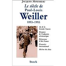 Le siècle de Paul-Louis Weiller. 1893-1993, As de l'aviation de la Grande Guerre, Pionnier de l'industrie aéronautique, Précurseur d'Air France, Financier international, Mécène des Arts