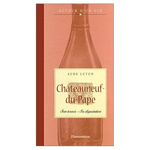 Châteauneuf-du-Pape : Son terroir, sa dégustation