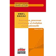 Robert A. Burgelman - Innovation, processus stratégique et évolution organisationnelle (Les Grands Auteurs)