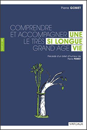 Une si longue vie: Comprendre et accompagner le trs grand ge (Sant en soi)