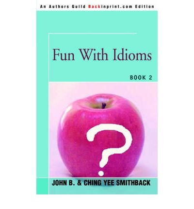 [(Fun with Idioms: Book 2)] [Author: John B Smithback] published on (June, 2005)