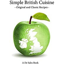 Simple British Cuisine: Original and Classic Recipes from Across the British Isles (Simple Cuisine Book 1) (English Edition)