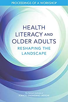 Health Literacy And Older Adults: Reshaping The Landscape: Proceedings Of A Workshop por Engineering, And Medicine National Academies Of Sciences epub