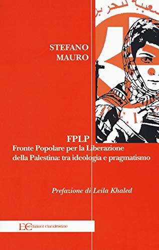 FPLP. Fronte popolare per la liberazione della Palestina: tra ideologia e pragmatismo (Saggistica) por Stefano Mauro