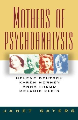 Mothers of Psychoanalysis: Helene Deutsch, Karen Horney, Anna Freud, Melanie Klein by Sayers, Janet (1993) Paperback