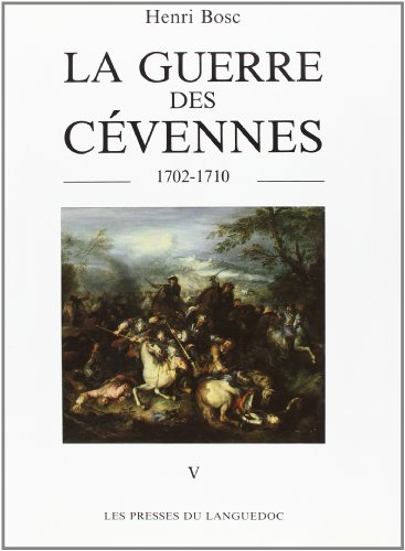 La Guerre des Cévennes, tome 5 : 1702-1710 par Henri Bosc