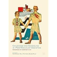 Childhood and Schooling in (Post)Socialist Societies: Memories of Everyday Life