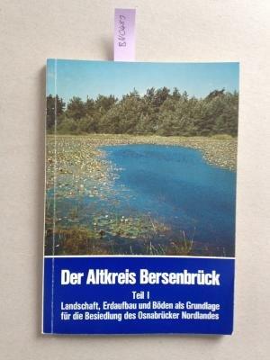 Der Altkreis Bersenbrück - Teil 1 - Landschaft, Erdaufbau und Böden als Grundlage für die Besiedlung des Osnabrücker Nordlandes