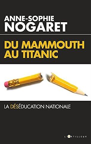 Les Francais Du Titanic - Du Mammouth au Titanic: La déséducation