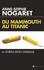 Du Mammouth au Titanic - La déséducation nationale de Anne-Sophie Nogaret