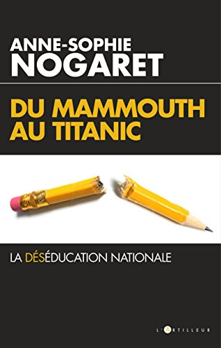 Du Mammouth au Titanic : La déséducation nationale