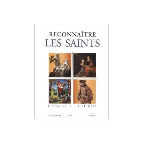 Reconnaitre les saints : Symboles et attributs de Bernard Des Graviers ,Thierry Jacomet ( 26 août 2003 )