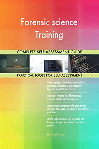 Forensic science Training All-Inclusive Self-Assessment - More than 700 Success Criteria, Instant Visual Insights, Comprehensive Spreadsheet Dashboard, Auto-Prioritized for Quick Results