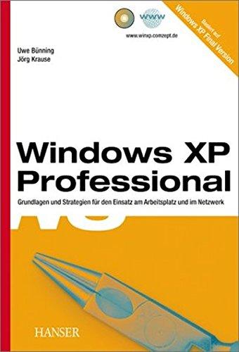 Windows XP Professional. Grundlagen und Strategien für den Einsatz am Arbeitsplatz und im Netzwerk