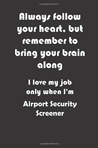 I love my job only when I'm Airport Security Screener, Lined Notebook for Airport Security Screener: Lined Notebook / Journal Gift, 100 Pages, 6x9, Soft Cover, Matte Finish