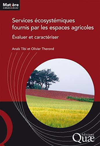 Services écosystémiques fournis par les espaces agricoles: Évaluer et caractériser (Matière à débattre et décider) (French Edition) book cover