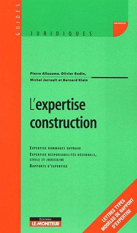 L'expertise construction : Expertise Dommages ouvrage, Expertise responsabilités décennale, civile et judiciaire ; Rapports d'expertise