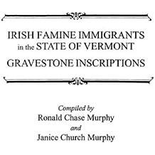Irish Famine Immigrants in the State of Vermont. Gravestone Inscriptions