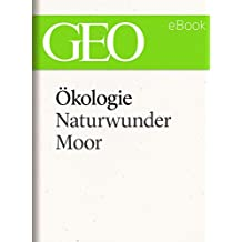 Ökologie: Naturwunder Moor (GEO eBook Single)