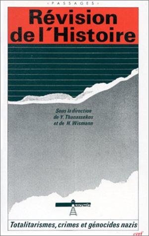 Révision de l'histoire: Totalitarismes, crimes et génocides nazis par  Henriette Asséo, Yannis Thanassekos, Heinz Wismann, Fondation Auschwitz