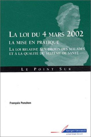 La Loi du 4 mars 2002, la mise en pratique : La Loi relative aux droits des malades et à la qualité du système de santé par François Ponchon