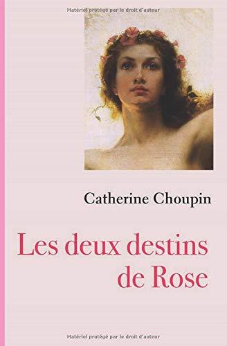 Les deux destins de Rose par  Catherine Choupin