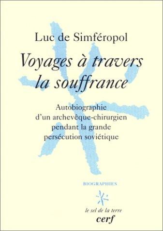 Voyages à travers la souffrance : Autobiographie d'un archevêque-chirurgien pendant la grande percécution soviétique