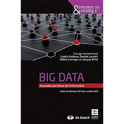 Big data : Nouvelles partitions de l'information (actes du colloque de l'INRIA, octobre 2014)