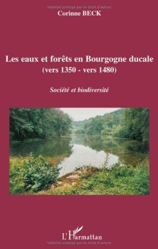 Les eaux et forêts en Bourgogne ducale (vers 1350-vers 1480) : Société et biodiversité de Corinne Beck (13 juin 2008) Broché