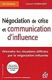 Négociation de crise et communication d'influence - Résoudre les situations difficiles par la négociation influente