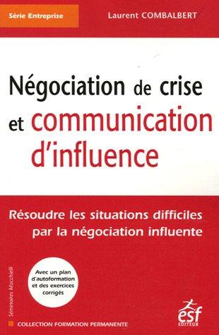 Négociation de crise et communication d'influence : Résoudre les situations difficiles par la négociation influente par Laurent Combalbert