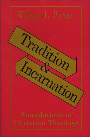 Tradition and Incarnation: Foundations of Christian Theology by William Portier (1993-01-01)
