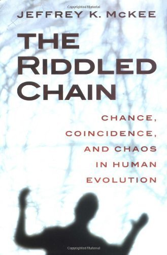 The Riddled Chain: Chance, Coincidence and Chaos in Human Evolution by Jeffrey Kevin McKee (2000-06-01)