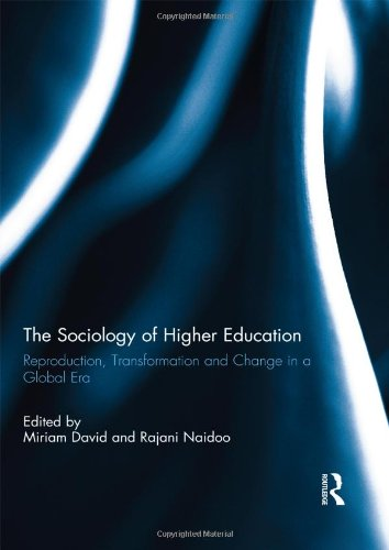 The Sociology of Higher Education: Reproduction, Transformation and Change in a Global Era (British Journal of Sociology of Education)