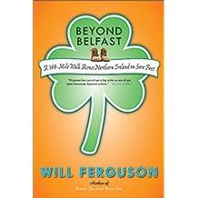 Beyond Belfast: A 560-Mile Journey Across Northern Ireland on Sore Feet by Will Ferguson (2009-10-13)