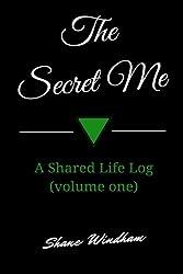 The Secret Me: A Shared Life Log (volume one): 1