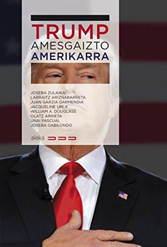 Trump, amesgaizto amerikarra (Aleka Book 3) (Basque Edition) por Joseba Zulaika Irureta