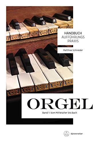 Handbuch Aufführungspraxis Orgel, Band 1: Vom Mittelalter bis Bach