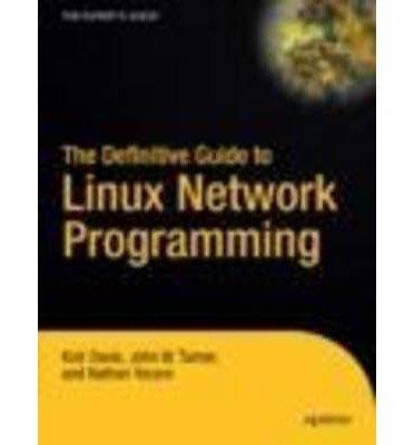 [(The Definitive Guide to Linux Network Programming )] [Author: Kathryn Davis] [Aug-2004] par Kathryn Davis