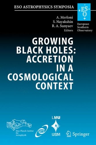 Growing Black Holes: Accretion in a Cosmological Context: Proceedings of the MPA/ESO/MPE/USM Joint Astronomy Conference Held at Garching, Germany, 21-25 June 2004 (ESO Astrophysics Symposia) -