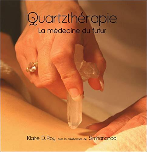 Quartzthérapie - La médecine du futur par Klaire D. Roy
