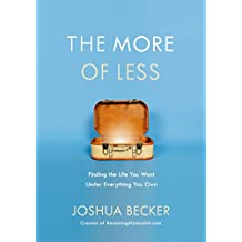 The More of Less: Finding the Life You Want Under Everything You Own (English Edition)