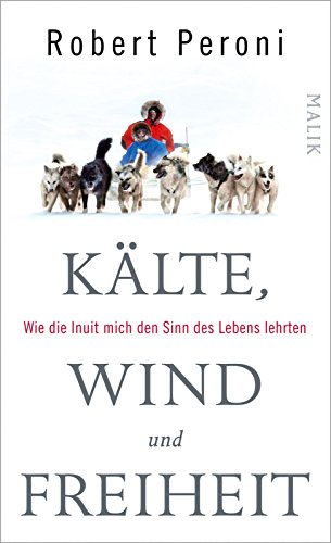 Kälte, Wind und Freiheit: Wie die Inuit mich den Sinn des Lebens lehrten (Dove Reisen)