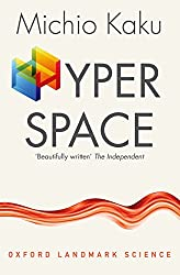 Hyperspace: A Scientific Odyssey through Parallel Universes, Time Warps, and the Tenth Dimension (Oxford Landmark Science)
