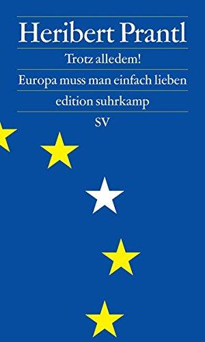 Trotz alledem!: Europa muss man einfach lieben (edition suhrkamp)