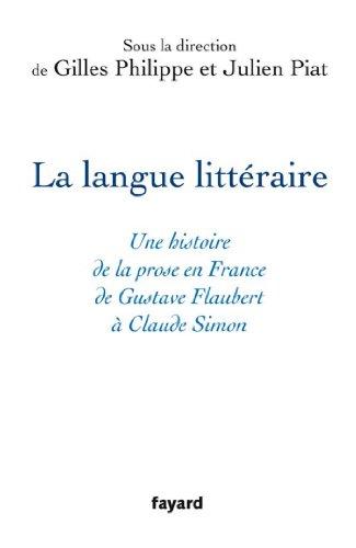 La langue littéraire : Une histoire de la prose en France de Gustave Flaubert à Claude Simon (Littérature Française) par Philippe Gilles