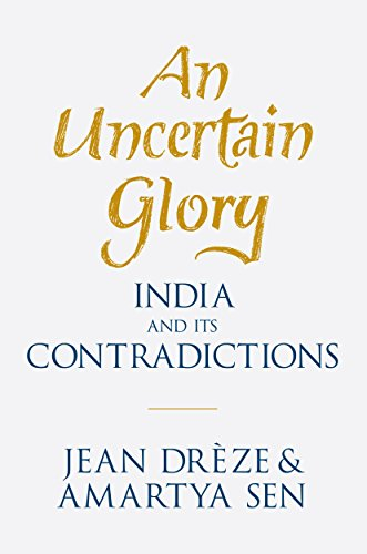 An Uncertain Glory: India and its Contradictions by Jean Drèze,Amartya Sen